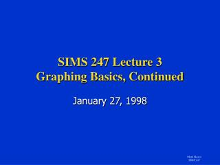 SIMS 247 Lecture 3 Graphing Basics, Continued