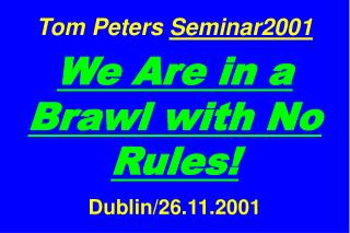 Tom Peters Seminar2001   We Are in a Brawl with No Rules   Dublin