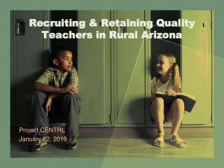 Recruiting  Retaining Quality Teachers in Rural Arizona