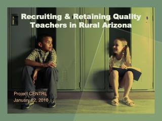 Recruiting  Retaining Quality Teachers in Rural Arizona
