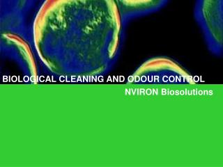 BIOLOGICAL CLEANING AND ODOUR CONTROL