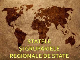STATELE  SI GRUPARIELE REGIONALE DE STATE