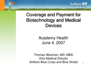 Coverage and Payment for Biotechnology and Medical Devices   Academy Health June 4, 2007   Thomas Weisman, MD, MBA Ohio