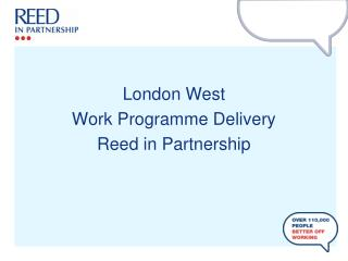 London West Work Programme Delivery Reed in Partnership