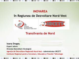 Ioana Dragos Expert tehnic  Directia Dezvoltare Strategica  Agentia de Dezvoltare Regionala Nord-Vest   Administrator IR
