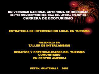 UNIVERSIDAD NACIONAL AUTONOMA DE HONDURAS CENTRO UNIVERSITARIO REGIONAL DEL LITORAL ATLANTICO CARRERA DE ECOTURISMO