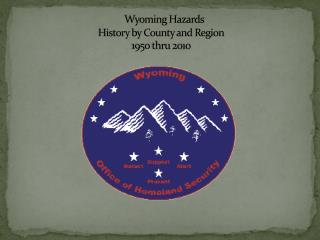 Wyoming Hazards         History by County and Region        1950 thru 2010
