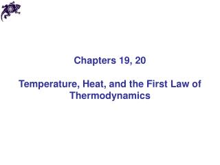 Chapters 19, 20  Temperature, Heat, and the First Law of Thermodynamics