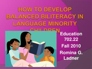 How to Develop Balanced Biliteracy in Language Minority Children