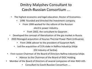 Dmitry Malyshev Consultant to  Czech-Russian Consortium ...