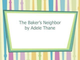 The Baker s Neighbor by Adele Thane