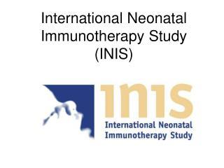 International Neonatal Immunotherapy Study INIS