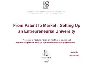 From Patent to Market:  Setting Up an Entrepreneurial University   Presented at Regional Forum on The Role of patents an