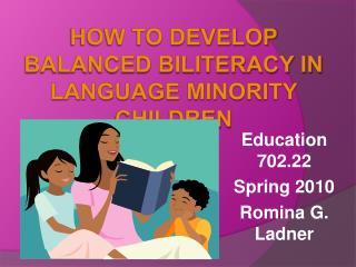 How to Develop Balanced Biliteracy in Language Minority Children
