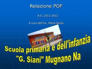 Relazione POF  A.S. 2011-2012  A cura dell ins. Maria Neola