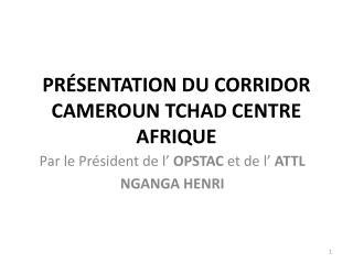Pr sentation du corridor  Cameroun Tchad Centre Afrique