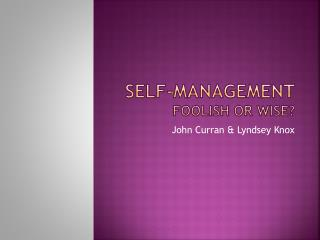 Self-management foolish or wise