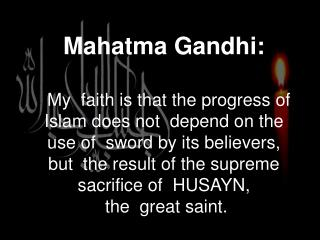Mahatma Gandhi:    My  faith is that the progress of Islam does not  depend on the use of  sword by its believers, but