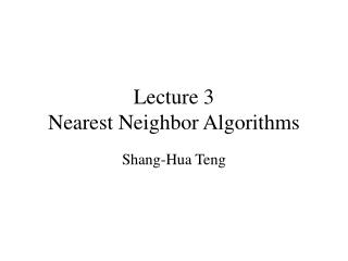 Lecture 3 Nearest Neighbor Algorithms