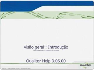 Vis o geral : Introdu  o Dispon vel tamb m a apresenta  o completa  Qualitor Help 3.06.00