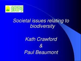 Societal issues relating to biodiversity Kath CrawfordPaul Beaumont
