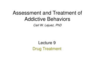 Assessment and Treatment of Addictive Behaviors  Carl W. Lejuez, PhD