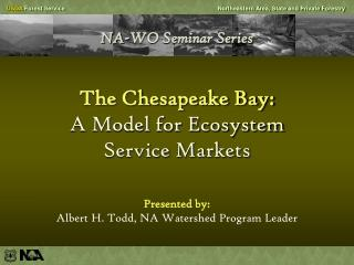 NA-WO Seminar Series   The Chesapeake Bay:  A Model for Ecosystem  Service Markets
