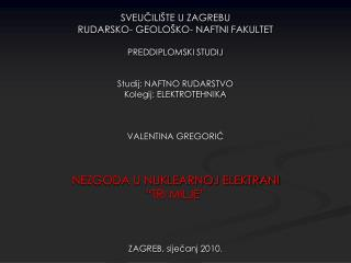 SVEUCILI TE U ZAGREBU RUDARSKO- GEOLO KO- NAFTNI FAKULTET  PREDDIPLOMSKI STUDIJ   Studij: NAFTNO RUDARSTVO Kolegij: ELEK