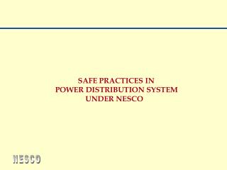 SAFE PRACTICES IN                      POWER DISTRIBUTION SYSTEM                                      UNDER NESCO