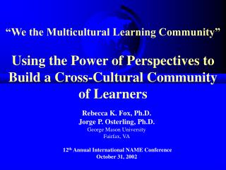 We the Multicultural Learning Community     Using the Power of Perspectives to Build a Cross-Cultural Community of Lear