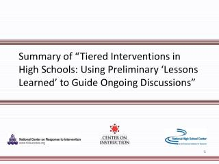 Summary of  Tiered Interventions in High Schools: Using Preliminary  Lessons Learned  to Guide Ongoing Discussions