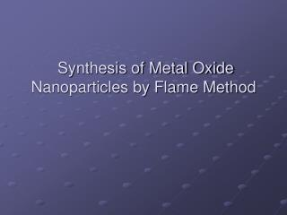 Synthesis of Metal Oxide Nanoparticles by Flame Method