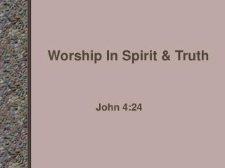 Worship In Spirit  Truth