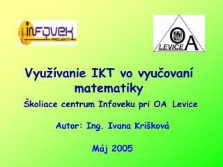 Vyu  vanie IKT vo vyucovan  matematiky   koliace centrum Infoveku pri OA Levice