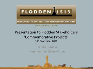 Presentation to Flodden Stakeholders  Commemorative Projects  14th September 2011