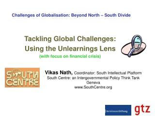Vikas Nath, Coordinator: South Intellectual Platform South Centre: an Intergovernmental Policy Think Tank Geneva SouthCe