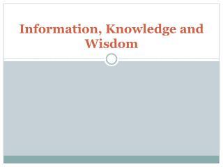 Information, Knowledge and Wisdom
