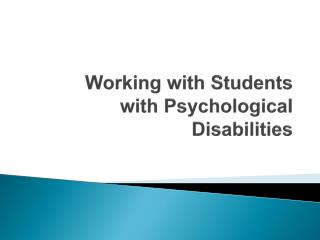 Working with Students  with Psychological Disabilities