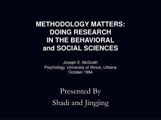 METHODOLOGY MATTERS: DOING RESEARCH IN THE BEHAVIORAL and SOCIAL SCIENCES  Joseph E. McGrath Psychology, University of I