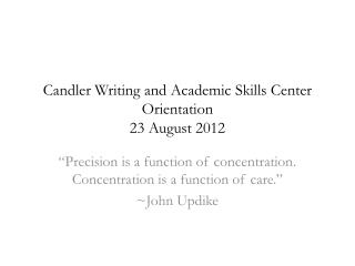Candler Writing and Academic Skills Center Orientation 23 August 2012