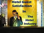 The Impact of Guest Satisfaction in The Hotel Industry