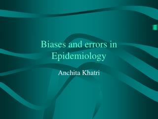 Biases and errors in Epidemiology