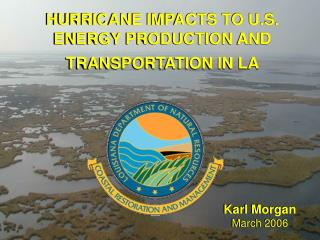 HURRICANE IMPACTS TO U.S. ENERGY PRODUCTION AND TRANSPORTATION IN LA