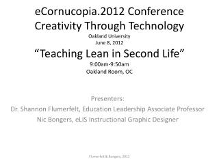 ECornucopia.2012 Conference Creativity Through Technology Oakland University June 8, 2012  Teaching Lean in Second Life