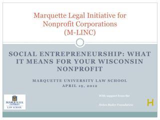 Marquette Legal Initiative for  Nonprofit Corporations  M-LINC