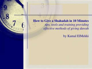 How to Give a Shahadah in 10 Minutes tips, tools and training providing  effective methods of giving dawah  by Kamal ElM