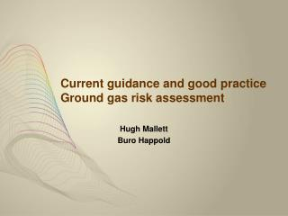 Current guidance and good practice Ground gas risk assessment