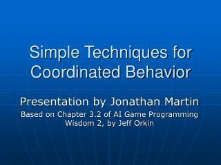 Simple Techniques for Coordinated Behavior