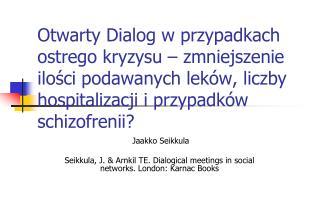 Otwarty Dialog w przypadkach ostrego kryzysu   zmniejszenie ilosci podawanych lek w, liczby hospitalizacji i przypadk w