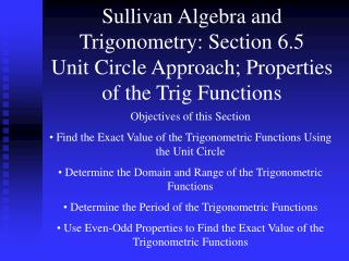 Sullivan Algebra and Trigonometry: Section 6.5 Unit Circle Approach; Properties of the Trig Functions
